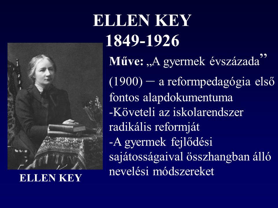 """ELLEN KEY 1849-1926 ELLEN KEY Műve: """"A gyermek évszázada (1900) – a reformpedagógia első fontos alapdokumentuma -Követeli az iskolarendszer radikális reformját -A gyermek fejlődési sajátosságaival összhangban álló nevelési módszereket"""