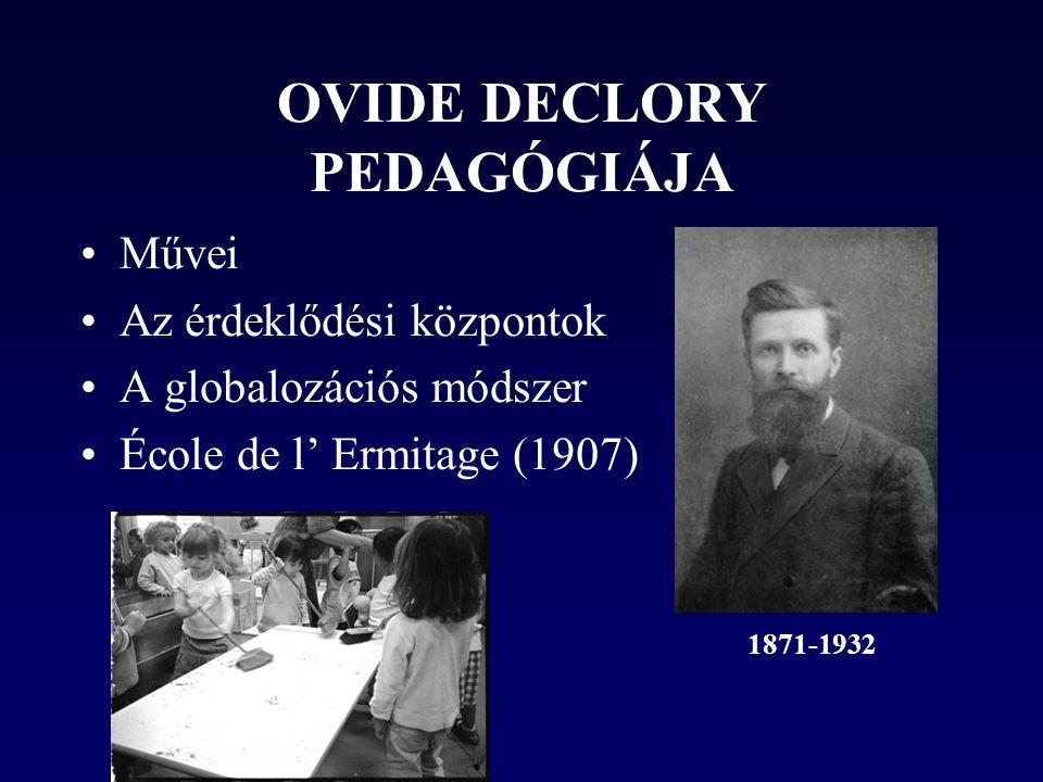 OVIDE DECLORY PEDAGÓGIÁJA •Művei •Az érdeklődési központok •A globalozációs módszer •École de l' Ermitage (1907) 1871-1932