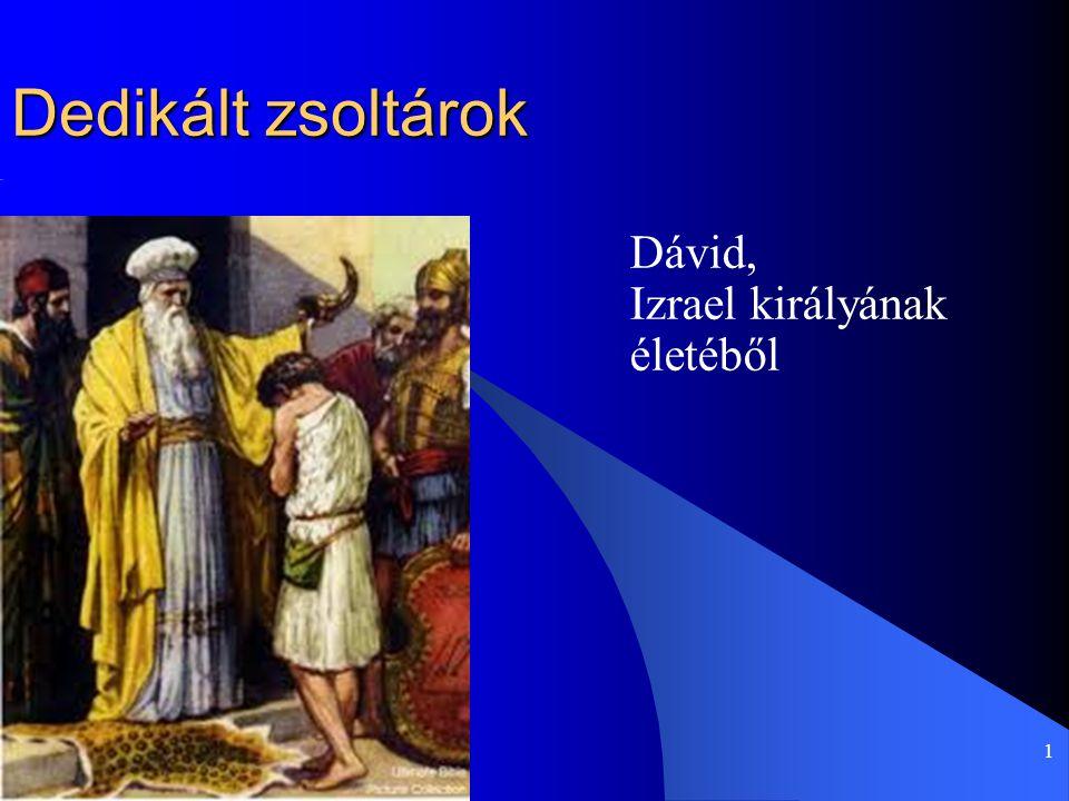 1 Dedikált zsoltárok Dávid, Izrael királyának életéből