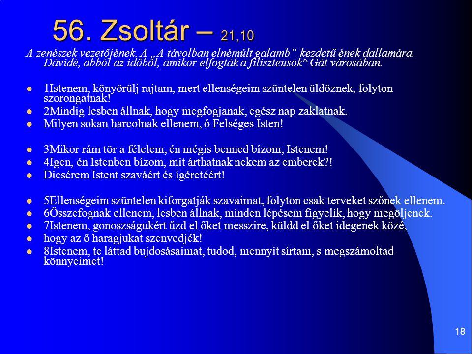 18 56.Zsoltár – 21,10 A zenészek vezetőjének.