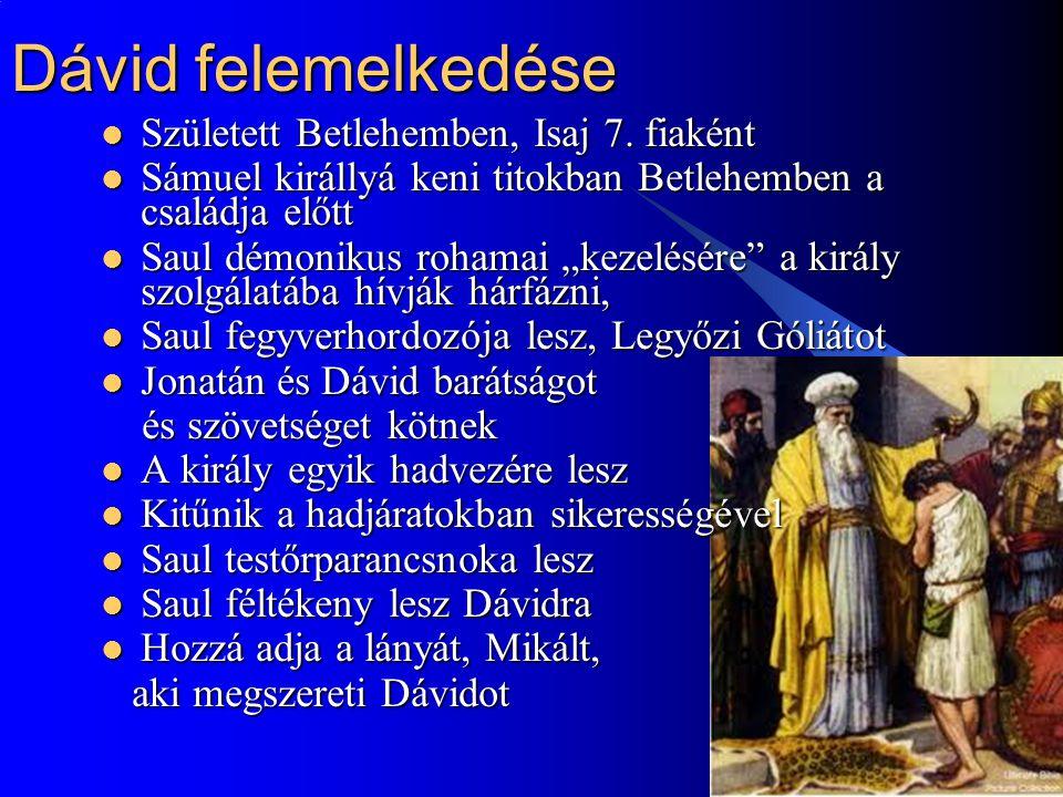 5 Saul Dávid életére tör  Saul összeesküvést sző Dávid ellen  Jonathán megengeszteli apját, de Saul újra Dávid életére tör, őrizteti a házát – 59.