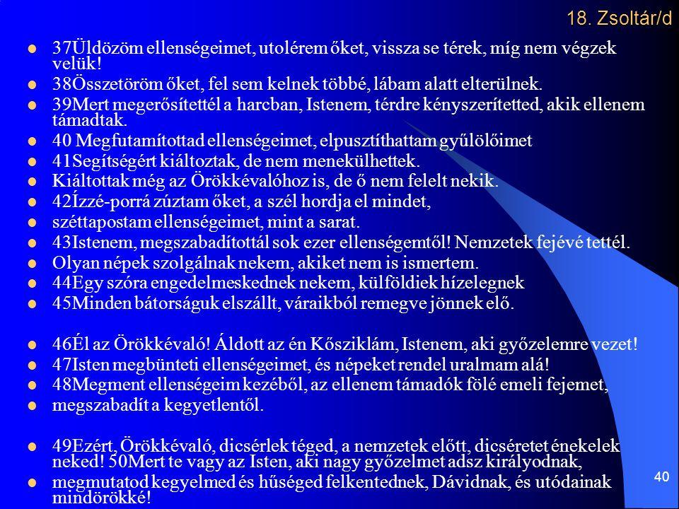 41 Dedikált zsoltárok időrendben  59 – Saul őriztette a házát a gyilkos zsoldosok olyanok, mint a kóbor kutyák – messiási áthallásokkal  56 – elfogják Gátban Mit árthat ember Isten igéretével szemben.