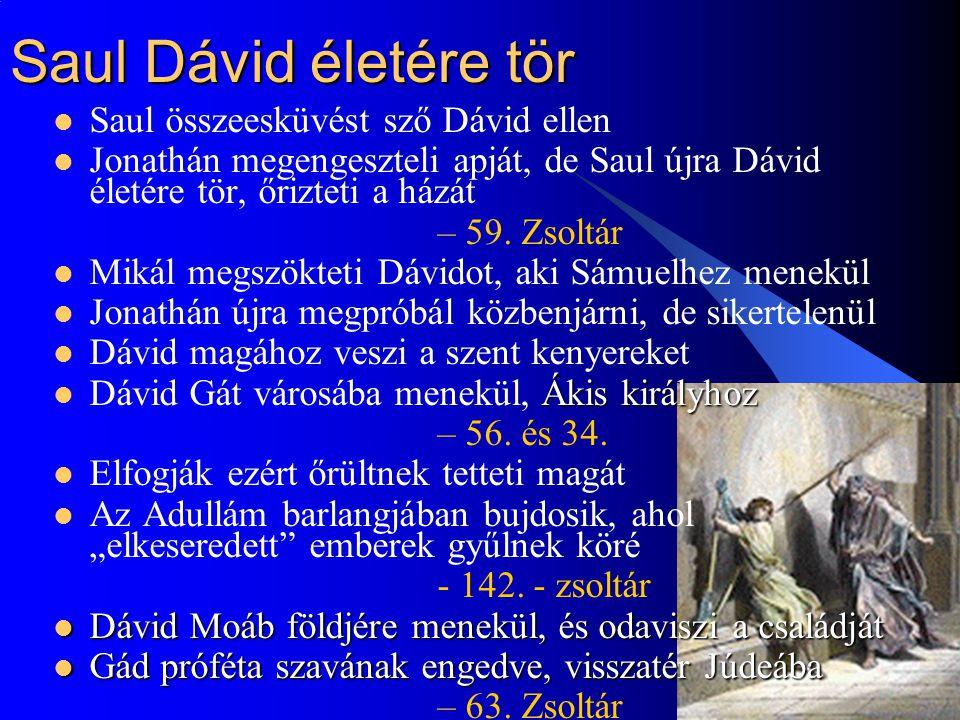 6 Dávid bújkál Saul elől  Doég feljelenti Dávidot és felkoncolja a nóbi papokat – 52.