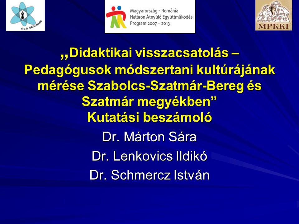 """"""" Didaktikai visszacsatolás – Pedagógusok módszertani kultúrájának mérése Szabolcs-Szatmár-Bereg és Szatmár megyékben Kutatási beszámoló Dr."""