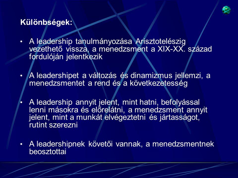 Különbségek: • A leadership tanulmányozása Arisztotelészig vezethető vissza, a menedzsment a XIX-XX. század fordulóján jelentkezik • A leadershipet a