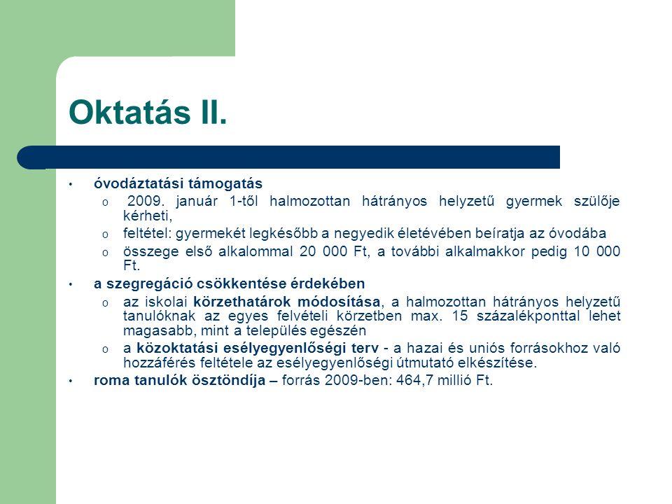 Oktatás II. • óvodáztatási támogatás o 2009. január 1-től halmozottan hátrányos helyzetű gyermek szülője kérheti, o feltétel: gyermekét legkésőbb a ne