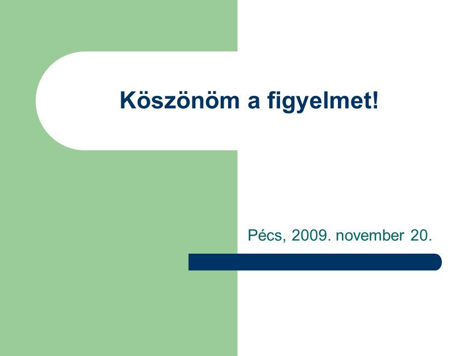Köszönöm a figyelmet! Pécs, 2009. november 20.