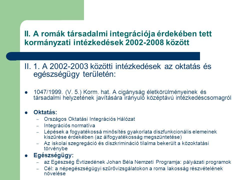 II. A romák társadalmi integrációja érdekében tett kormányzati intézkedések 2002-2008 között II. 1. A 2002-2003 közötti intézkedések az oktatás és egé