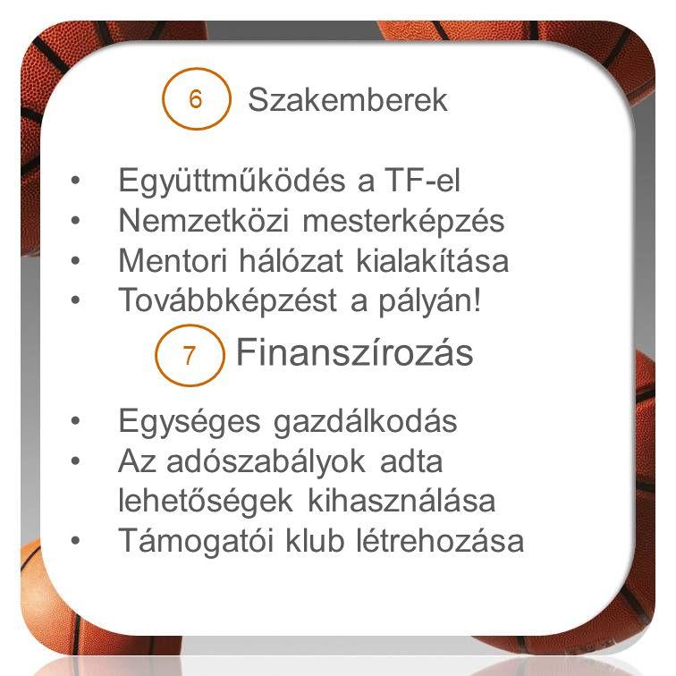 Szakemberek •Együttműködés a TF-el •Nemzetközi mesterképzés •Mentori hálózat kialakítása •Továbbképzést a pályán! •Egységes gazdálkodás •Az adószabály