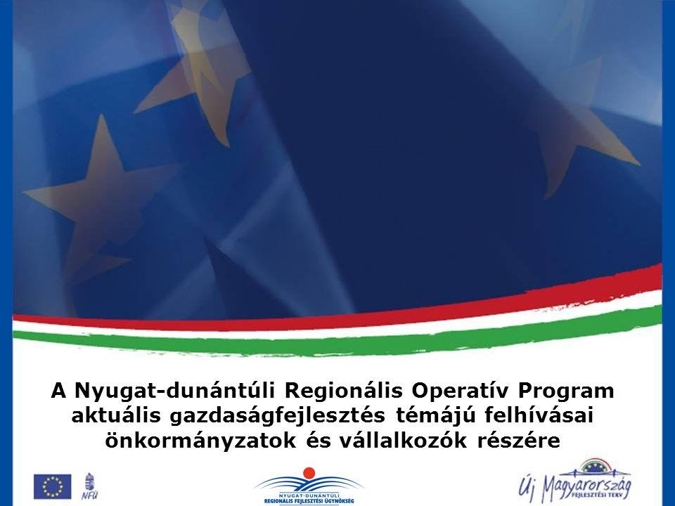 A Nyugat-dunántúli Regionális Operatív Program aktuális g azdaságfejlesztés témájú felhívásai önkormányzatok és vállalkozók részére