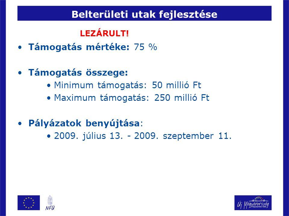 Belterületi utak fejlesztése •Támogatás mértéke: 75 % •Támogatás összege: •Minimum támogatás: 50 millió Ft •Maximum támogatás: 250 millió Ft •Pályázatok benyújtása: •2009.