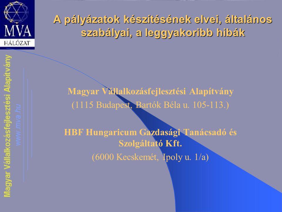 A pályázatok készítésének elvei, általános szabályai, a leggyakoribb hibák Magyar Vállalkozásfejlesztési Alapítvány (1115 Budapest, Bartók Béla u. 105