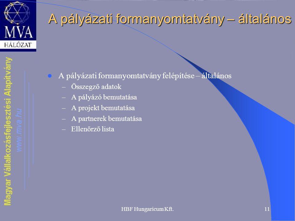 HBF Hungaricum Kft.11 A pályázati formanyomtatvány – általános  A pályázati formanyomtatvány felépítése – általános – Összegző adatok – A pályázó bemutatása – A projekt bemutatása – A partnerek bemutatása – Ellenőrző lista
