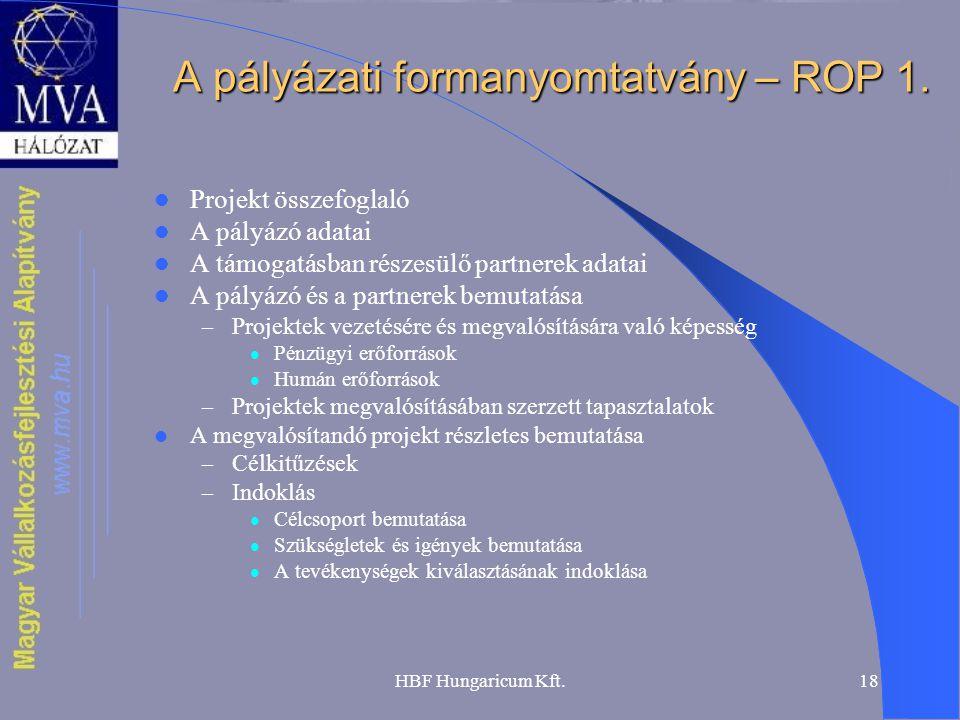 HBF Hungaricum Kft.18 A pályázati formanyomtatvány – ROP 1.  Projekt összefoglaló  A pályázó adatai  A támogatásban részesülő partnerek adatai  A