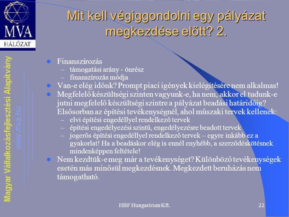 HBF Hungaricum Kft.22 Mit kell végiggondolni egy pályázat megkezdése előtt? 2.  Finanszírozás – támogatási arány - önrész – finanszírozás módja  Van