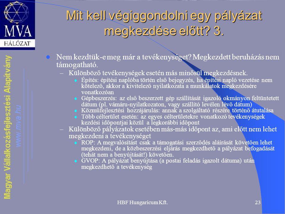 HBF Hungaricum Kft.23 Mit kell végiggondolni egy pályázat megkezdése előtt? 3.  Nem kezdtük-e meg már a tevékenységet? Megkezdett beruházás nem támog