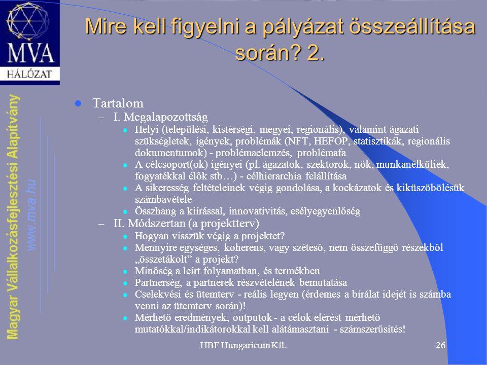 HBF Hungaricum Kft.26 Mire kell figyelni a pályázat összeállítása során? 2.  Tartalom – I. Megalapozottság  Helyi (települési, kistérségi, megyei, r
