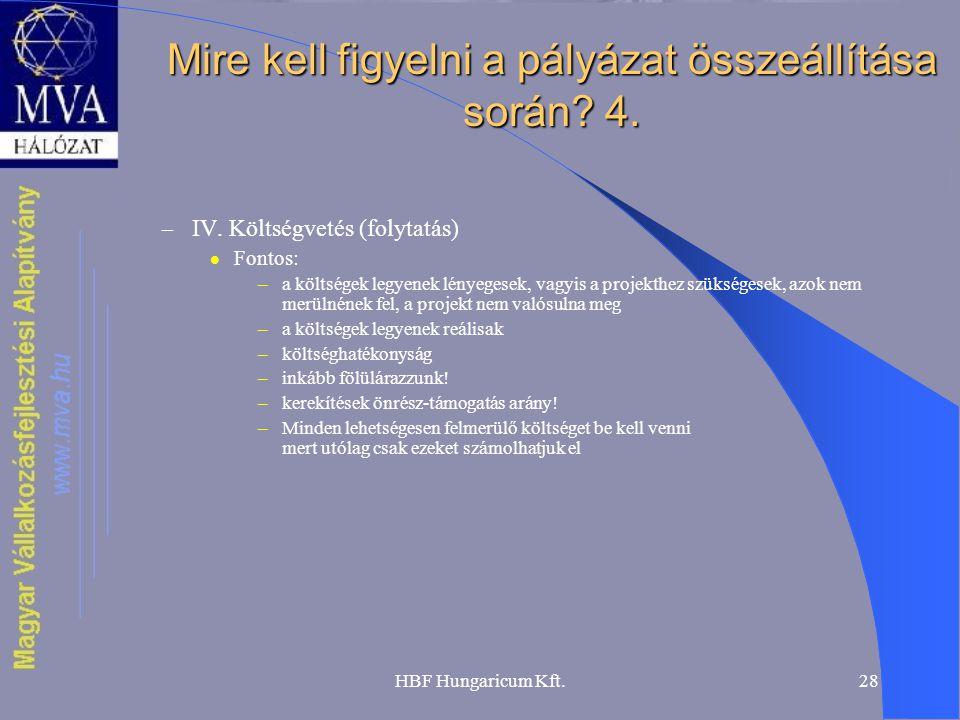 HBF Hungaricum Kft.28 Mire kell figyelni a pályázat összeállítása során? 4. – IV. Költségvetés (folytatás)  Fontos: –a költségek legyenek lényegesek,