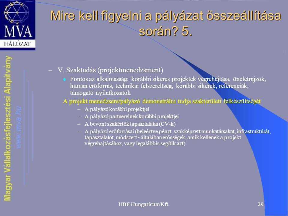 HBF Hungaricum Kft.29 Mire kell figyelni a pályázat összeállítása során? 5. – V. Szaktudás (projektmenedzsment)  Fontos az alkalmasság: korábbi siker