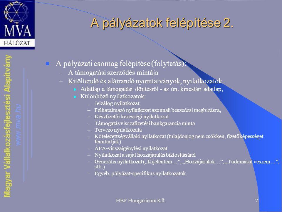 HBF Hungaricum Kft.7 A pályázatok felépítése 2.  A pályázati csomag felépítése (folytatás): – A támogatási szerződés mintája – Kitöltendő és aláírand
