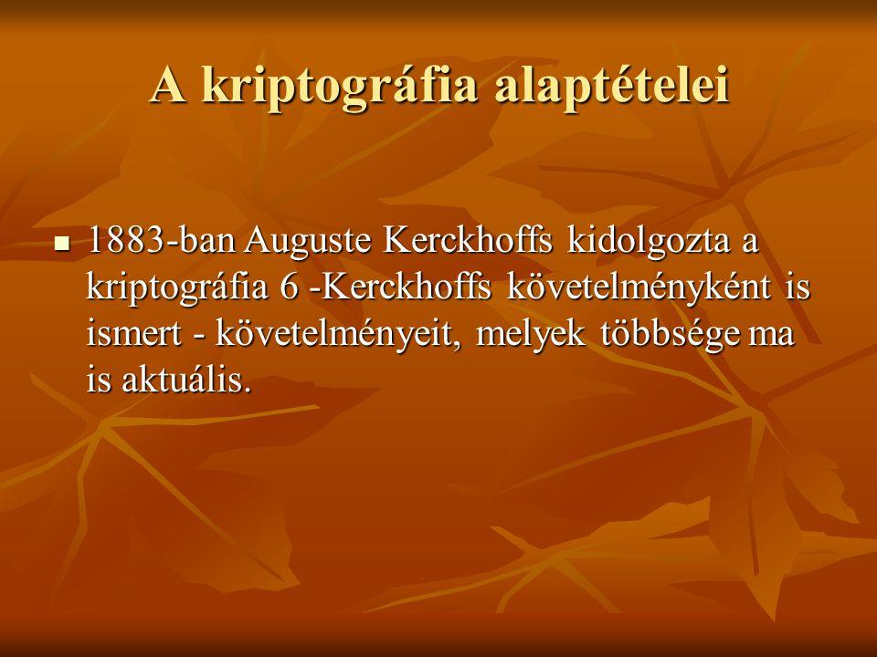 A kriptográfia alaptételei  1883-ban Auguste Kerckhoffs kidolgozta a kriptográfia 6 -Kerckhoffs követelményként is ismert - követelményeit, melyek tö