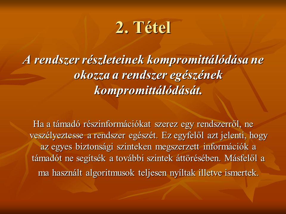 2. Tétel A rendszer részleteinek kompromittálódása ne okozza a rendszer egészének kompromittálódását. Ha a támadó részinformációkat szerez egy rendsze