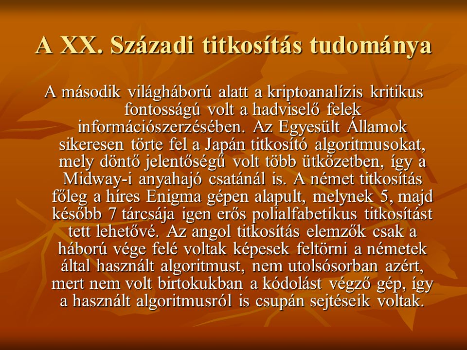 A XX. Századi titkosítás tudománya A második világháború alatt a kriptoanalízis kritikus fontosságú volt a hadviselő felek információszerzésében. Az E