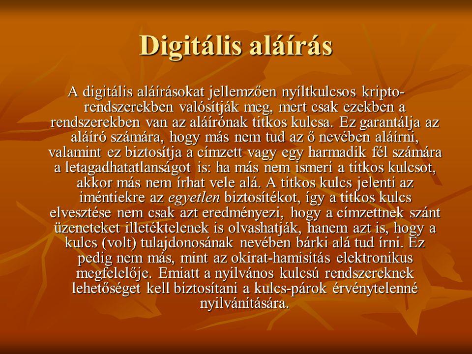 Digitális aláírás A digitális aláírásokat jellemzően nyíltkulcsos kripto- rendszerekben valósítják meg, mert csak ezekben a rendszerekben van az aláír