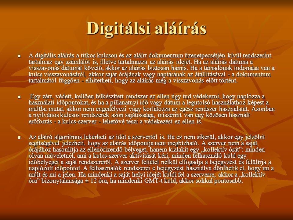 Digitálsi aláírás  A digitális aláírás a titkos kulcson és az aláírt dokumentum üzenetpecsétjén kívül rendszerint tartalmaz egy számlálót is, illetve
