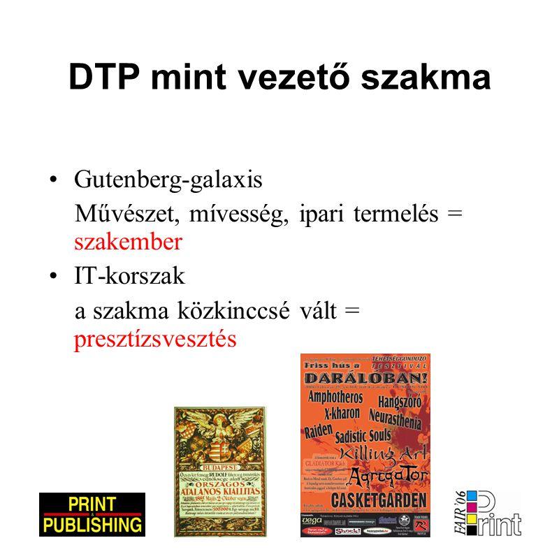 DTP mint vezető szakma •Gutenberg-galaxis Művészet, mívesség, ipari termelés = szakember •IT-korszak a szakma közkinccsé vált = presztízsvesztés