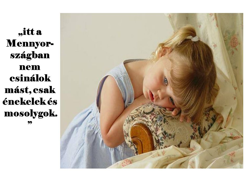 """""""az angyalod össze fogja tenni a kezeidet és megtanít imádkozni ."""