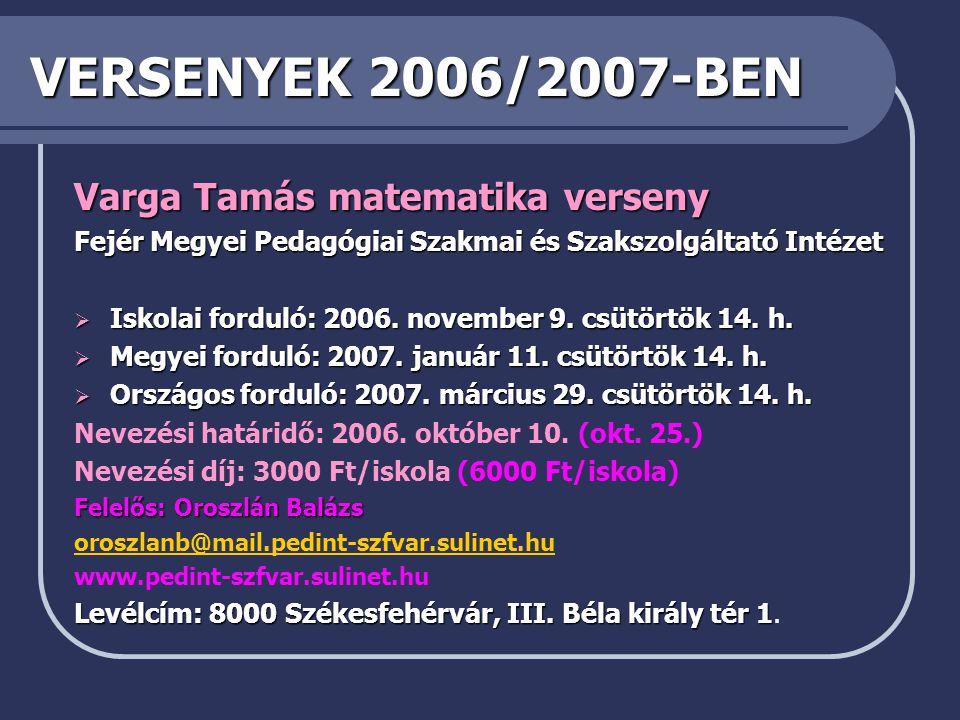 VERSENYEK 2006/2007-BEN Varga Tamás matematika verseny Fejér Megyei Pedagógiai Szakmai és Szakszolgáltató Intézet  Iskolai forduló: 2006.