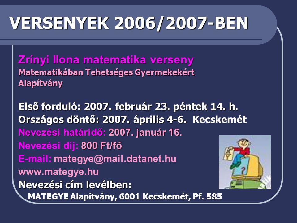 VERSENYEK 2006/2007-BEN Zrínyi Ilona matematika verseny Matematikában Tehetséges Gyermekekért Alapítvány Első forduló: 2007.