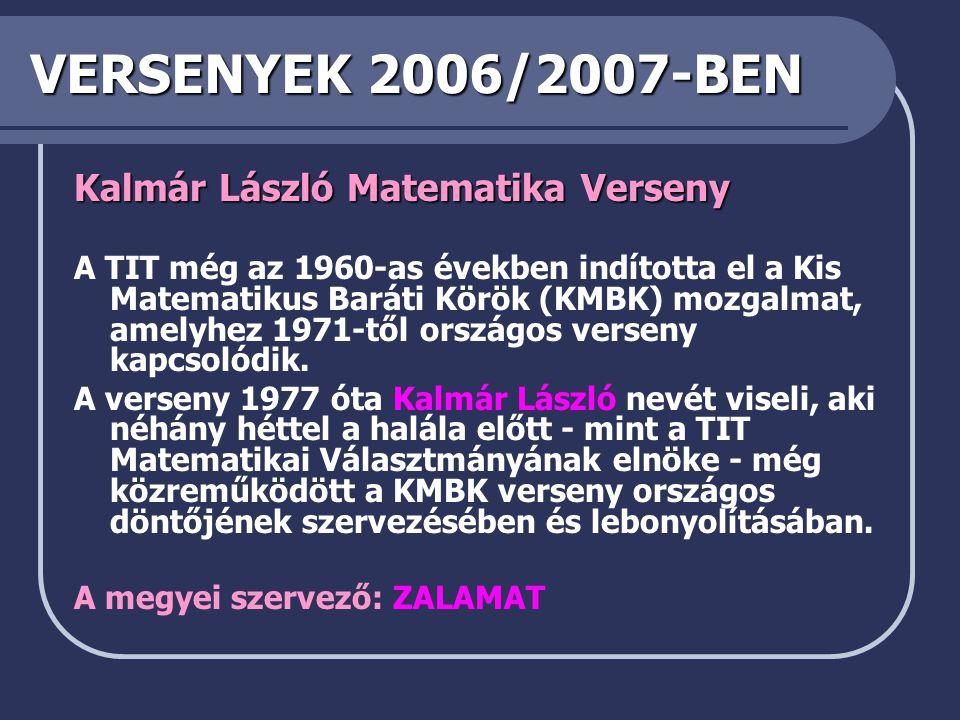 VERSENYEK 2006/2007-BEN Kalmár László Matematika Verseny A TIT még az 1960-as években indította el a Kis Matematikus Baráti Körök (KMBK) mozgalmat, amelyhez 1971-től országos verseny kapcsolódik.