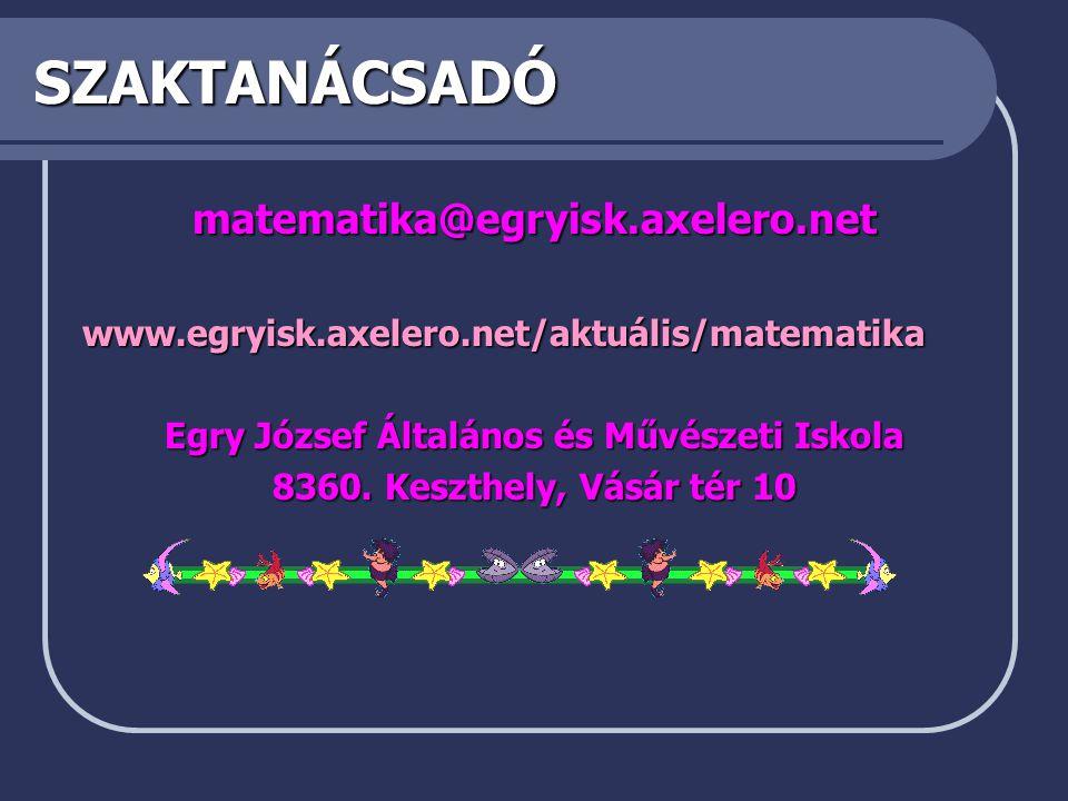 SZAKTANÁCSADÓ matematika@egryisk.axelero.netwww.egryisk.axelero.net/aktuális/matematika Egry József Általános és Művészeti Iskola 8360.