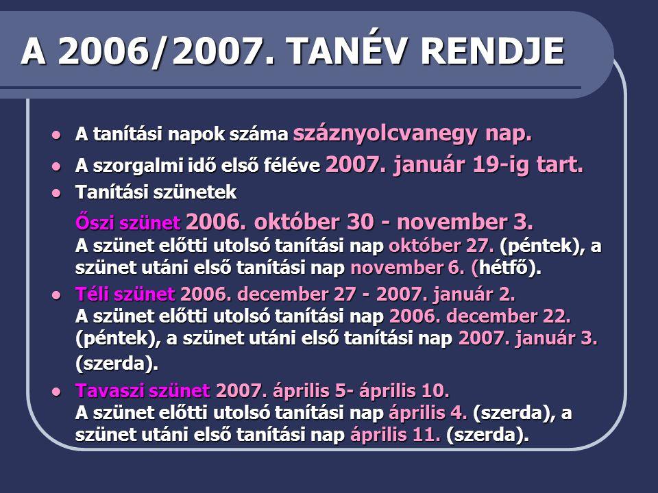 A 2006/2007.TANÉV RENDJE  A tanítási napok száma száznyolcvanegy nap.