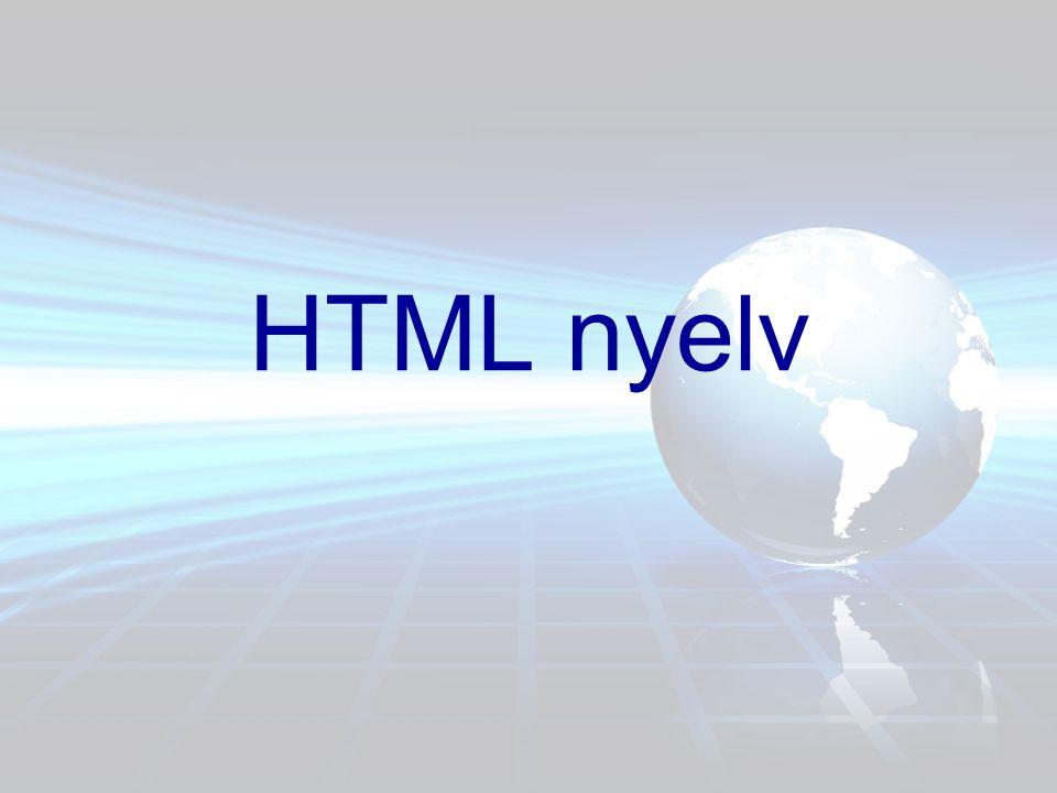 Általános jellemzés •Hiper-Text Markup Language •leíró nyelvtan •normál szövegfájl •HTML szerkesztő programok •.html,.htm kiterjesztés •index.html