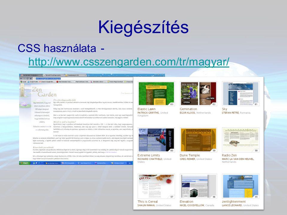 Kiegészítés CSS használata - http://www.csszengarden.com/tr/magyar/ http://www.csszengarden.com/tr/magyar/