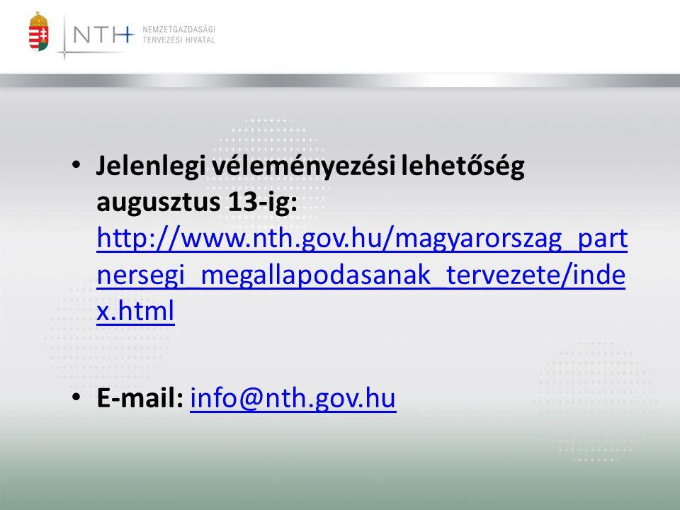 • Jelenlegi véleményezési lehetőség augusztus 13-ig: http://www.nth.gov.hu/magyarorszag_part nersegi_megallapodasanak_tervezete/inde x.html http://www.nth.gov.hu/magyarorszag_part nersegi_megallapodasanak_tervezete/inde x.html • E-mail: info@nth.gov.huinfo@nth.gov.hu