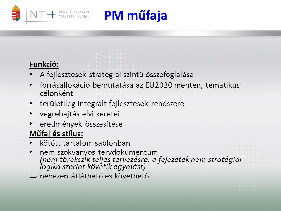 Funkció: • A fejlesztések stratégiai szintű összefoglalása • forrásallokáció bemutatása az EU2020 mentén, tematikus célonként • területileg integrált fejlesztések rendszere • végrehajtás elvi keretei • eredmények összesítése Műfaj és stílus: • kötött tartalom sablonban • nem szokványos tervdokumentum (nem törekszik teljes tervezésre, a fejezetek nem stratégiai logika szerint követik egymást)  nehezen átlátható és követhető PM műfaja