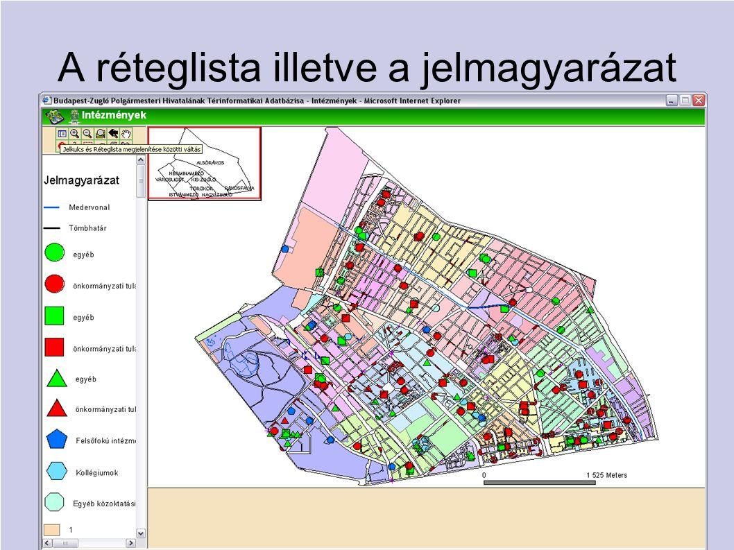 A réteglista illetve a jelmagyarázat  Réteglista  Megmutatja, hogy milyen térképi rétegek elérhetőek az alkalmazásban  Melyik látható ezek közül, i