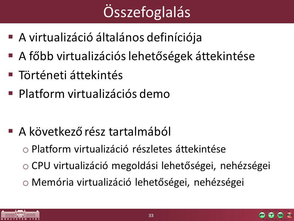 Összefoglalás  A virtualizáció általános definíciója  A főbb virtualizációs lehetőségek áttekintése  Történeti áttekintés  Platform virtualizációs