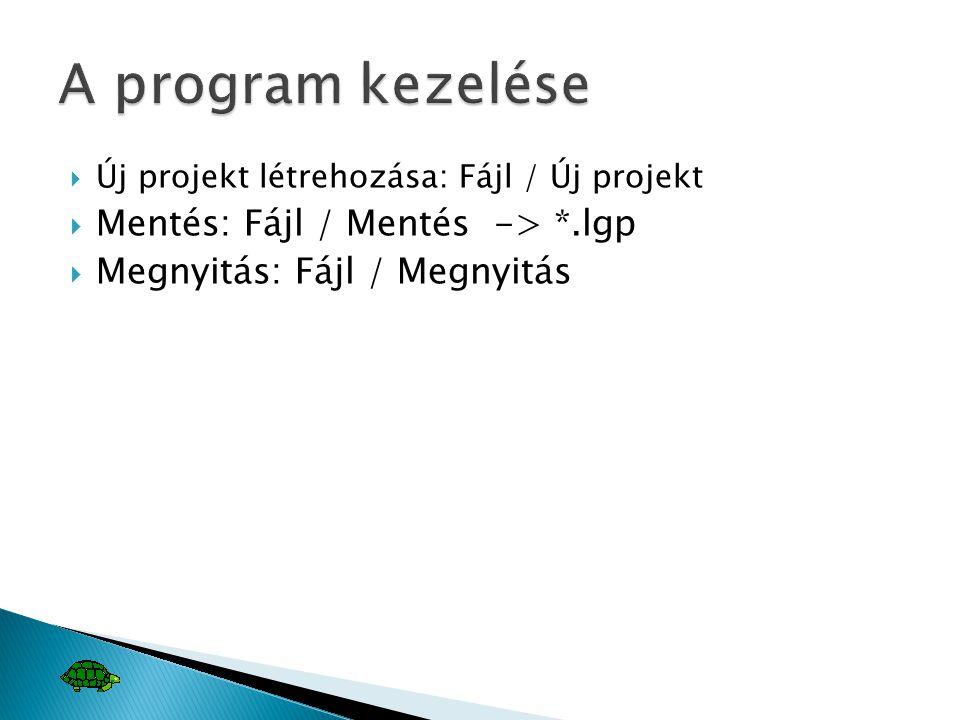  Új projekt létrehozása: Fájl / Új projekt  Mentés: Fájl / Mentés -> *.lgp  Megnyitás: Fájl / Megnyitás