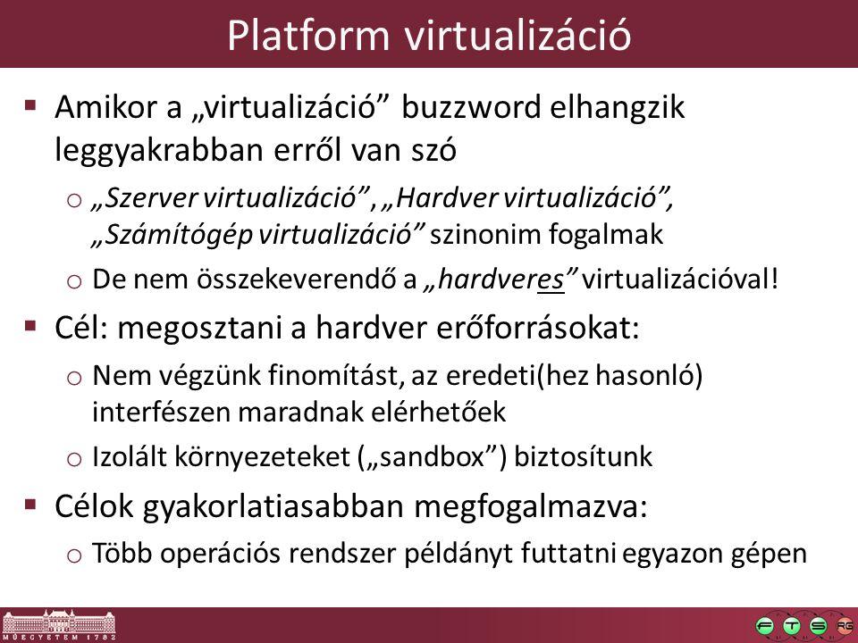 """Platform virtualizáció  Amikor a """"virtualizáció"""" buzzword elhangzik leggyakrabban erről van szó o """"Szerver virtualizáció"""", """"Hardver virtualizáció"""", """""""
