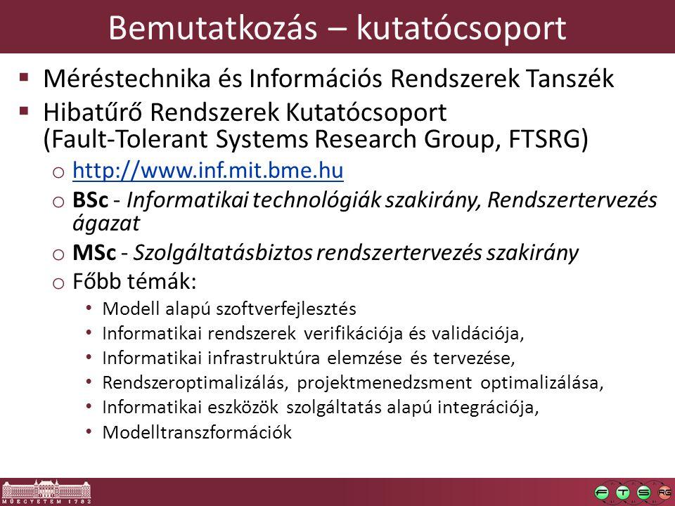 Bemutatkozás – kutatócsoport  Méréstechnika és Információs Rendszerek Tanszék  Hibatűrő Rendszerek Kutatócsoport (Fault-Tolerant Systems Research Gr