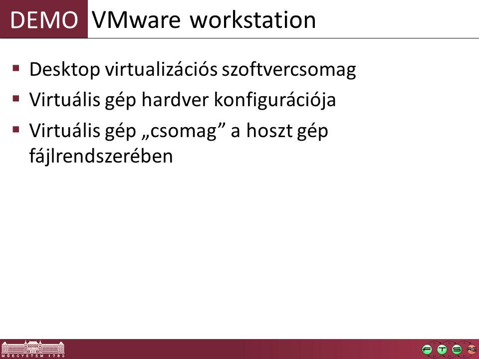 """DEMO  Desktop virtualizációs szoftvercsomag  Virtuális gép hardver konfigurációja  Virtuális gép """"csomag"""" a hoszt gép fájlrendszerében VMware works"""