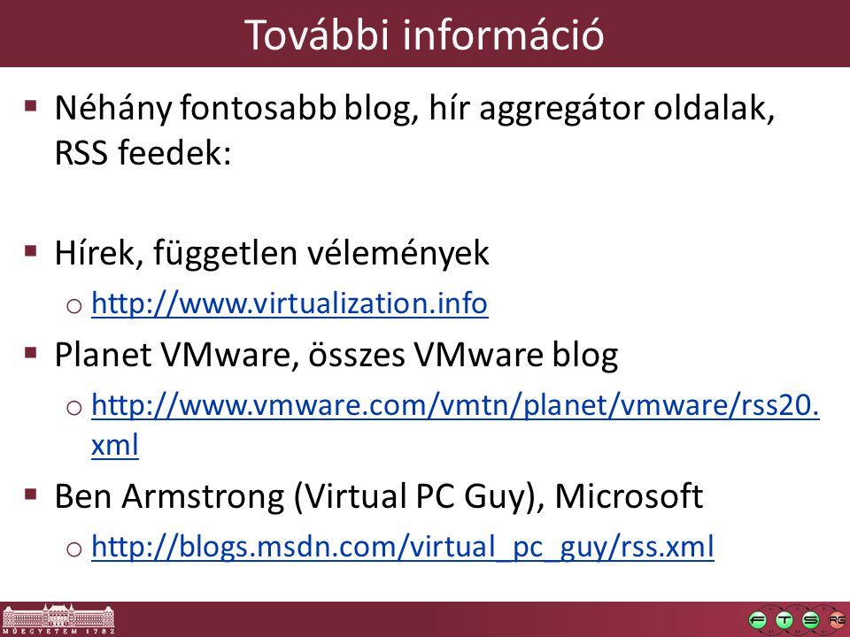 További információ  Néhány fontosabb blog, hír aggregátor oldalak, RSS feedek:  Hírek, független vélemények o http://www.virtualization.info http://