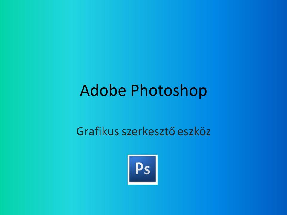 Adobe Photoshop Grafikus szerkesztő eszköz