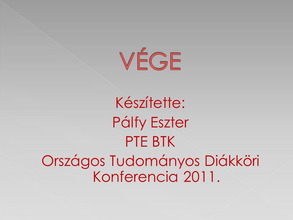 Készítette: Pálfy Eszter PTE BTK Országos Tudományos Diákköri Konferencia 2011.