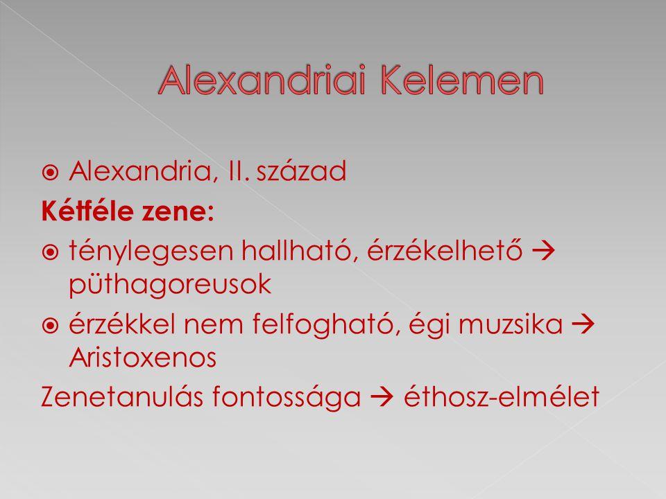  Alexandria, II. század Kétféle zene:  ténylegesen hallható, érzékelhető  püthagoreusok  érzékkel nem felfogható, égi muzsika  Aristoxenos Zeneta